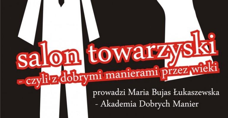 """""""Salon Towarzyski – czyli z dobrymi manierami przez wieki"""". Spotkanie z Marią Bujas Łukaszewską"""