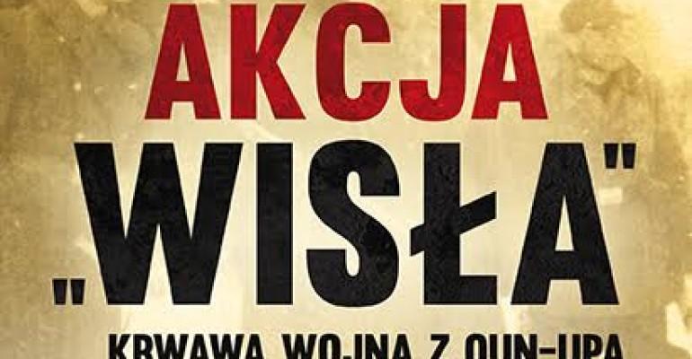 """""""Akcja Wisła – Krwawa wojna z OUN-UPA"""""""
